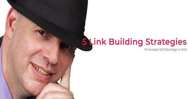 5 Link Building Strategies To Increase SEO Rankings In 2019